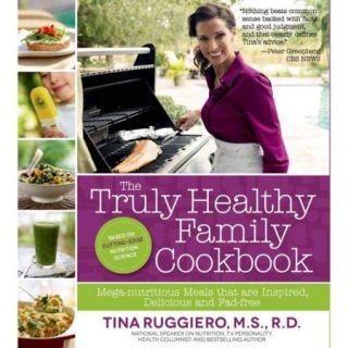 The Truly Healthy Family Cookbook: Mega Nutritious Meals that are Inspired, Delicious and Fad Free