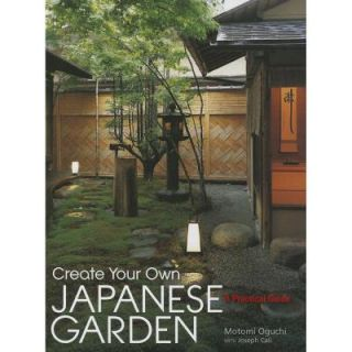 Create Your Own Japanese Garden: A Practical Guide 9781568365442