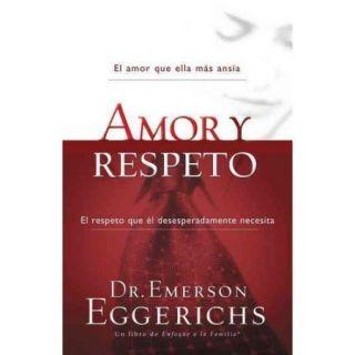 Amor y respeto/ Love and Respect: El Amor Que Ella Mas Ansia, El Respeto Que El Desesperadamente Necesita