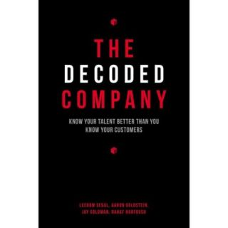 The Decoded Company: Know Your Talent Better Than You Know Your Customers