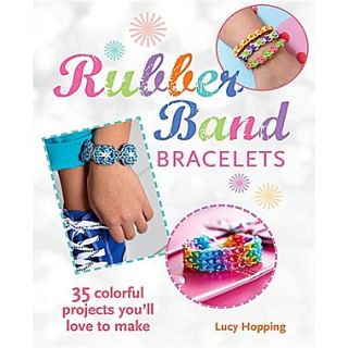 Rubber Band Bracelets: 35 Colorful Projects Youll Love to Make